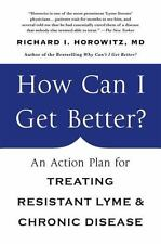 How Can I Get Better? : An Action Plan for Treating Resistant Lyme and...