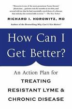 How Can I Get Better?: An Action Plan for Treating Resistant Lyme & Chronic Dis