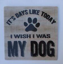 u It's days like today I wish I was my dog PET MAGNET dog lover metal Ganz