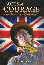 Acts of Courage : Laura Secord and the War of 1812 by Connie Brummel Crook...