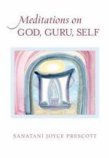 Meditations on God, Guru, Self by Sanatani Prescott (2013, Hardcover)