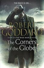 The Corners of the Globe: (The Wide World - James Maxted 2),Robert Goddard