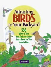 Attracting Birds to Your Backyard: 536 Ways To Turn Your Yard and Garden Into a