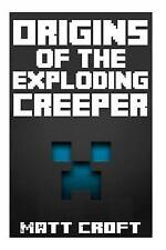 Origins of the Exploding Creeper: An Untold Legend Inspired By Imagination, Fun