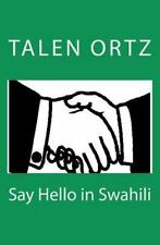 Say Hello in Swahili by Talen Ortz (2011, Paperback)
