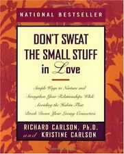 Dont Sweat the Small Stuff in Love: Simple Ways to Nurture and Strengthen Your