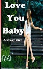 Love You Baby (in Hindi) : A Crazy Girl! by Karmbir Singh (2015, Paperback)