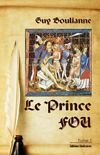 Le Prince Fou (tome 1), par Guy Boulianne
