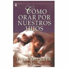 Como Orar Por Nuestros Hijos = How to Pray for Our Children Spanish Edition