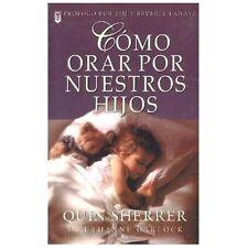 Como Orar Por Nuestros Hijos = How to Pray for Our Children Spanish Edition
