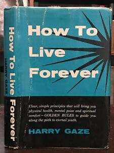 HOW TO LIVE FOREVER - Harry Gaze, 1954 - ETERNAL LIFE GOD LAW OF ATTRACTION