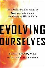 Evolving Ourselves: How Unnatural Selection And Nonrandom Mutation Are Changi...