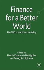 Finance for a Better World : The Shift Toward Sustainability (2009, Hardcover)