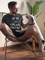 My Dog and I Talk About You Funny Dog Owner T-shirt - Unisex Dog Pet Shirt