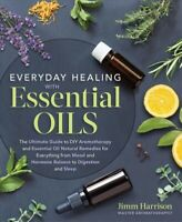Everyday Healing With Essential Oils : The Ultimate Guide to DIY Aromatherapy...