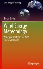 Green Energy and Technology: Wind Energy Meteorology : Atmospheric Physics...