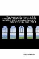 Yale Insurance Lectures: V. 1-2; Being The Lectures On Life Insurance Deliver...