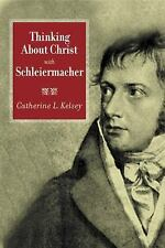 Thinking about Christ with Schleiermacer Catherine L Kelsey  * NEW *