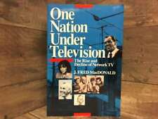 One Nation Under Television: The Rise and Decline of Network TV by MacDonald, Fr