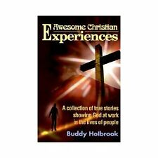 Awesome Christian Experiences: A Collection of True Stories Showing God at Work