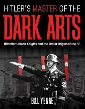 Hitler's Master of the Dark Arts: Himmler's Black Knights and the Occult Origins
