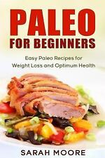 Paleo Diet: Paleo for Beginners : Easy Paleo Recipes for Weight Loss and...