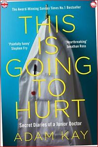 This is going to hurt: secret diaries of a junior doctor by Adam Kay (Paperback)
