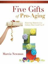 Five Gifts of Pro-Aging : Honoring Maturity in a Culture That Could Use It by...