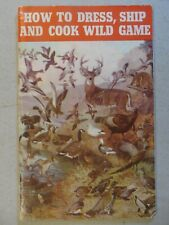 Vintage How To Dress, Ship And Cook Wild Game- 1951 Remington Arms Co.