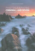 Photographing Cornwall and Devon Including Dartmoor and Exmoor 9780992905132