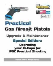 Practical Gas Airsoft Pistols Upgrade and Maintenance : Special Edition:...