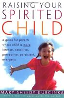 Raising Your Spirited Child: A Guide for Parents Whose Child Is More Intense, Se