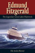 Edmund Fitzgerald : The Legendary Great Lakes Shipwreck by Elle Andra-Warner...