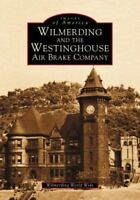 Images of America: Wilmerding and the Westinghouse Air Brake Company by...
