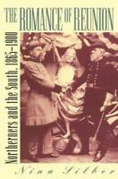 The Romance of Reunion: Northerners and the South, 1865-1900 (Civil War A - GOOD