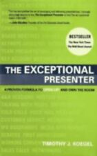 The Exceptional Presenter by Timothy J. Koegel (2007, Hardcover)