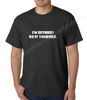 I'm Retired! Do It Yourself T-shirt Funny Cool Retirement Gift Tee Father's Day