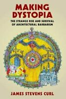 Making Dystopia The Strange Rise and Survival of Architectural ... 9780198820864