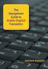 THE GEORGETOWN GUIDE TO ARABIC-ENGLISH TRANSLATION - MUGHAZY, MUSTAFA - NEW HARD