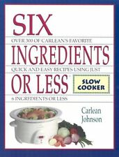 Six Ingredients or Less: Slow Cooker by Carlean Johnson