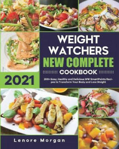 Weight Watchers New Complete Cookbook 2021: 200+ Easy, Healthy and Delicious
