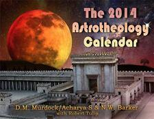 The 2014 Astrotheology Calendar by Acharya S, D. M. Murdock, Robert Tulip and...