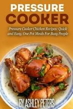 Pressure Cooker: Pressure Cooker Chicken Recipes:Quick and Easy, One Pot...