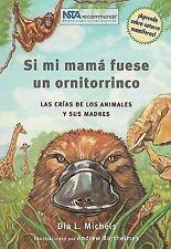 Si mi mama fuese un ornitorrinco: las crias de los mamiferos y sus madres (Spani