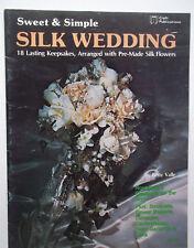 Sweet & Simple Silk Wedding 18 Keepsake Projects Silk Flower Idea Booklet