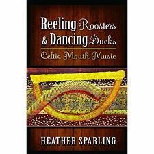Reeling Roosters and Dancing Ducks: Celtic Mouth Music by Heather Sparling (Pape