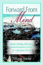 Forward from the Mind: Distant Healing, Bilocation, Medical Intuition & Praye...