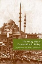 The Rising Tide of Conservatism in Turkey by Ersin Kalaycioglu and Ali...