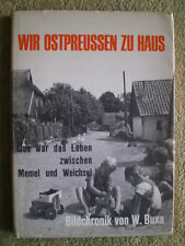 Wir Ostpreußen zu Haus - Leben zwischen Memel und Weichsel - Bilder von damals