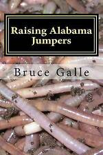 Raising Alabama Jumpers: The Best Yard and Garden Earthworm by Mr Bruce Galle